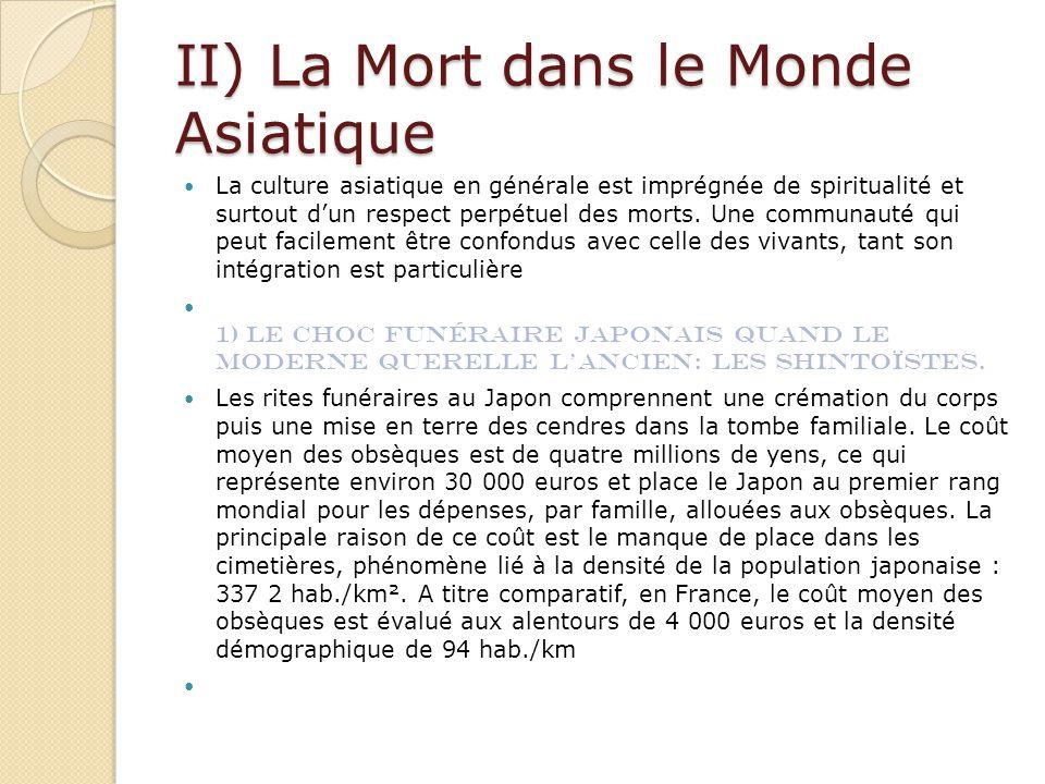 II) La Mort dans le Monde Asiatique La culture asiatique en générale est imprégnée de spiritualité et surtout d'un respect perpétuel des morts. Une co