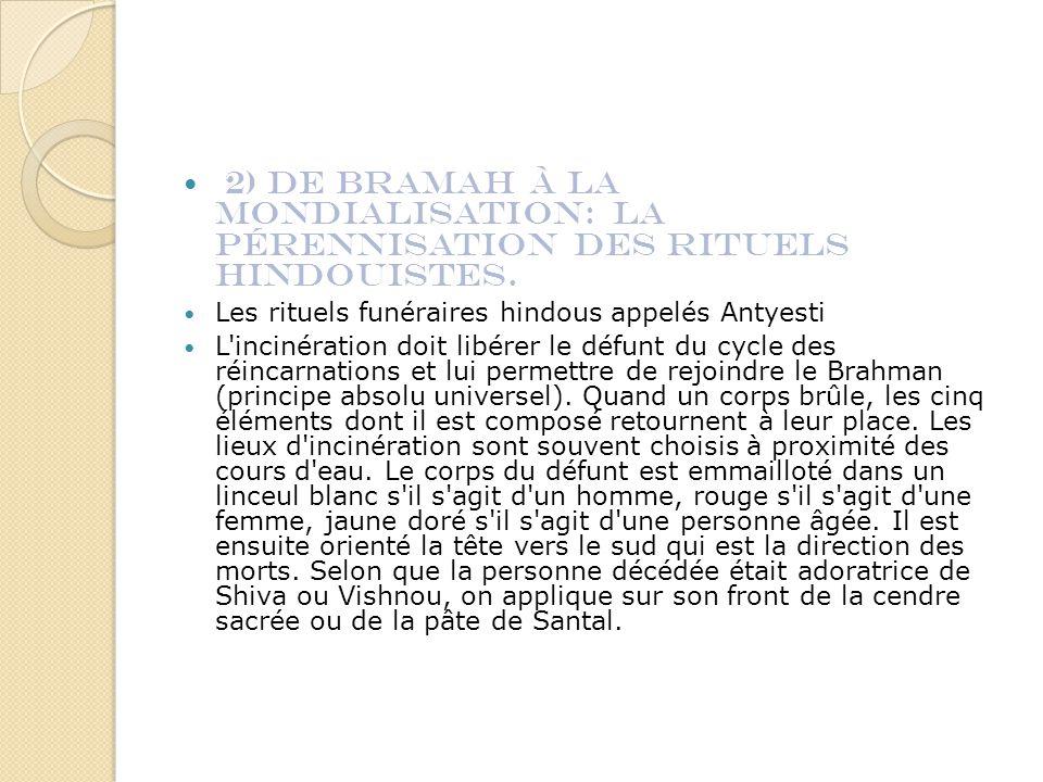 2) De Bramah à la Mondialisation: la pérennisation des rituels Hindouistes. Les rituels funéraires hindous appelés Antyesti L'incinération doit libére