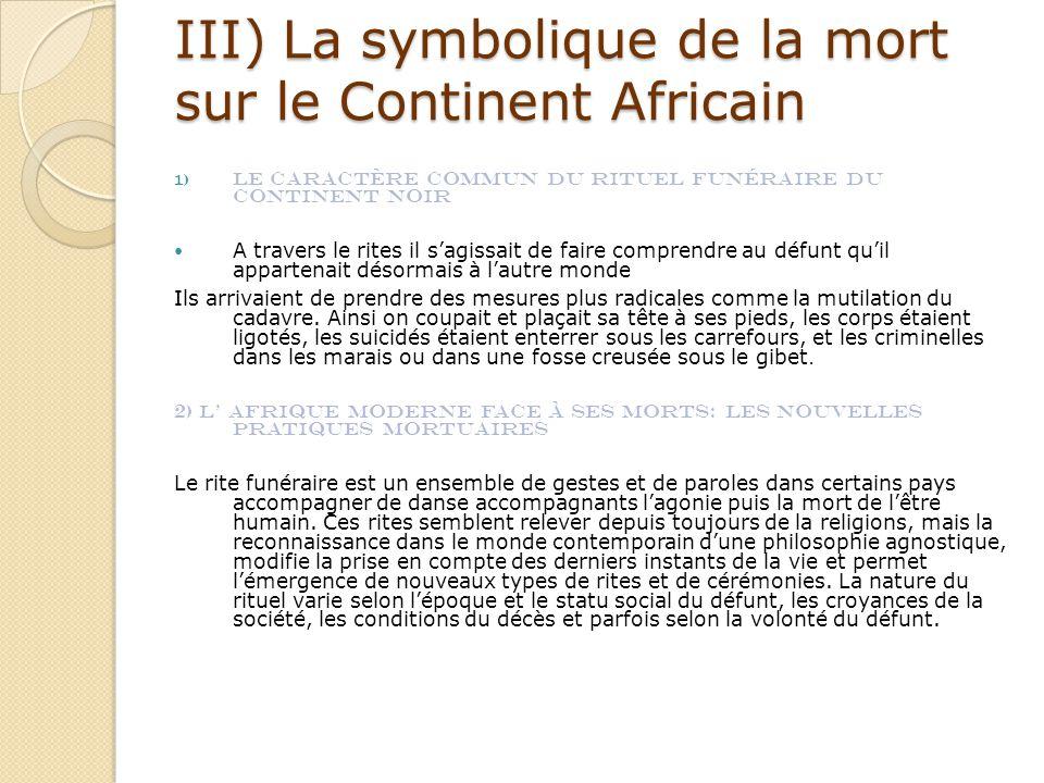 III) La symbolique de la mort sur le Continent Africain 1) Le caractère commun du rituel funéraire du Continent Noir A travers le rites il s'agissait