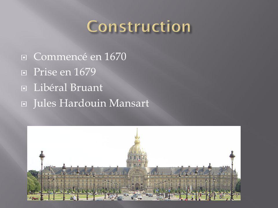  Commencé en 1670  Prise en 1679  Libéral Bruant  Jules Hardouin Mansart