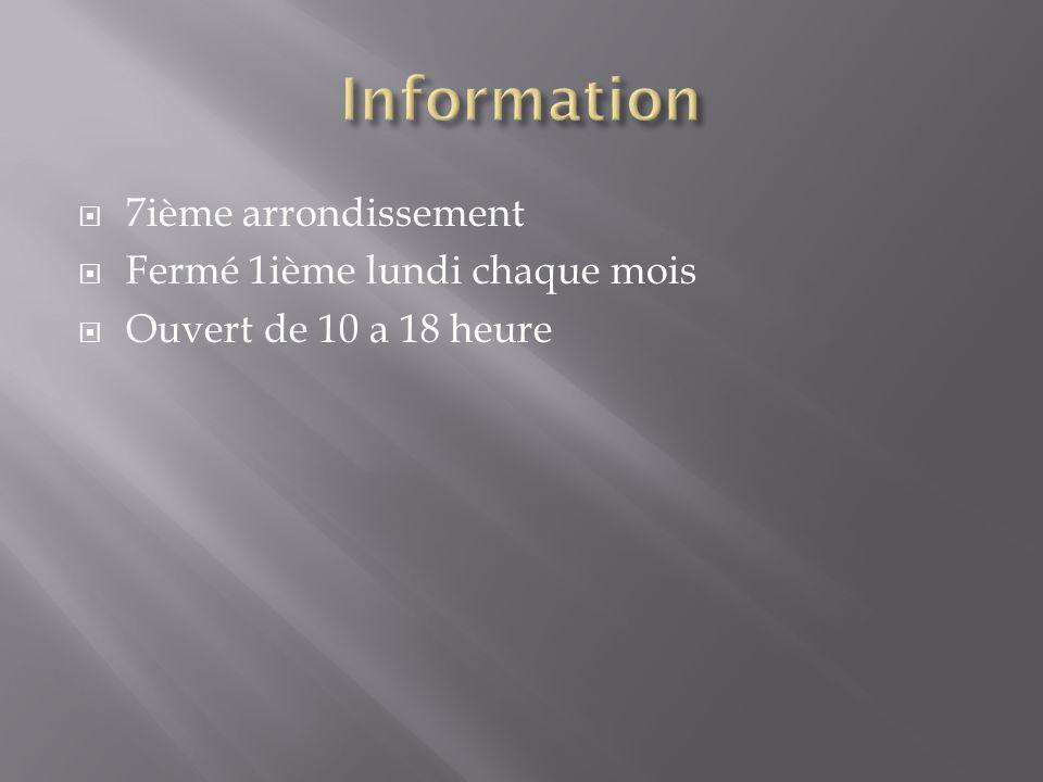  7ième arrondissement  Fermé 1ième lundi chaque mois  Ouvert de 10 a 18 heure