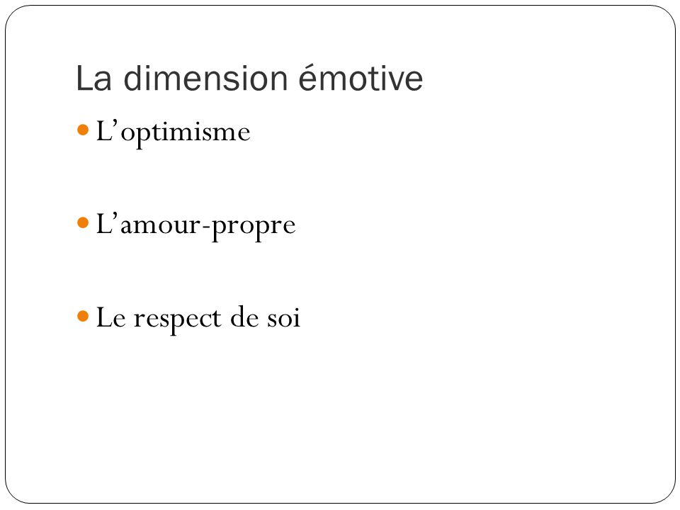 La dimension émotive L'optimisme L'amour-propre Le respect de soi