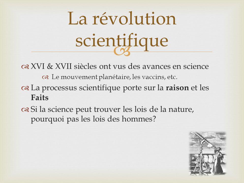   XVI & XVII siècles ont vus des avances en science  Le mouvement planétaire, les vaccins, etc.