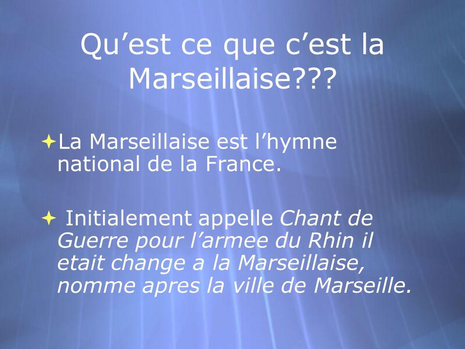 Qu'est ce que c'est la Marseillaise??.  La Marseillaise est l'hymne national de la France.