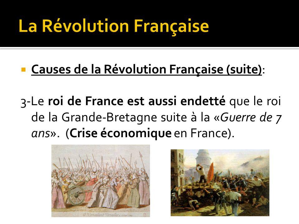  Causes de la Révolution Française (suite): 3-Le roi de France est aussi endetté que le roi de la Grande-Bretagne suite à la «Guerre de 7 ans».