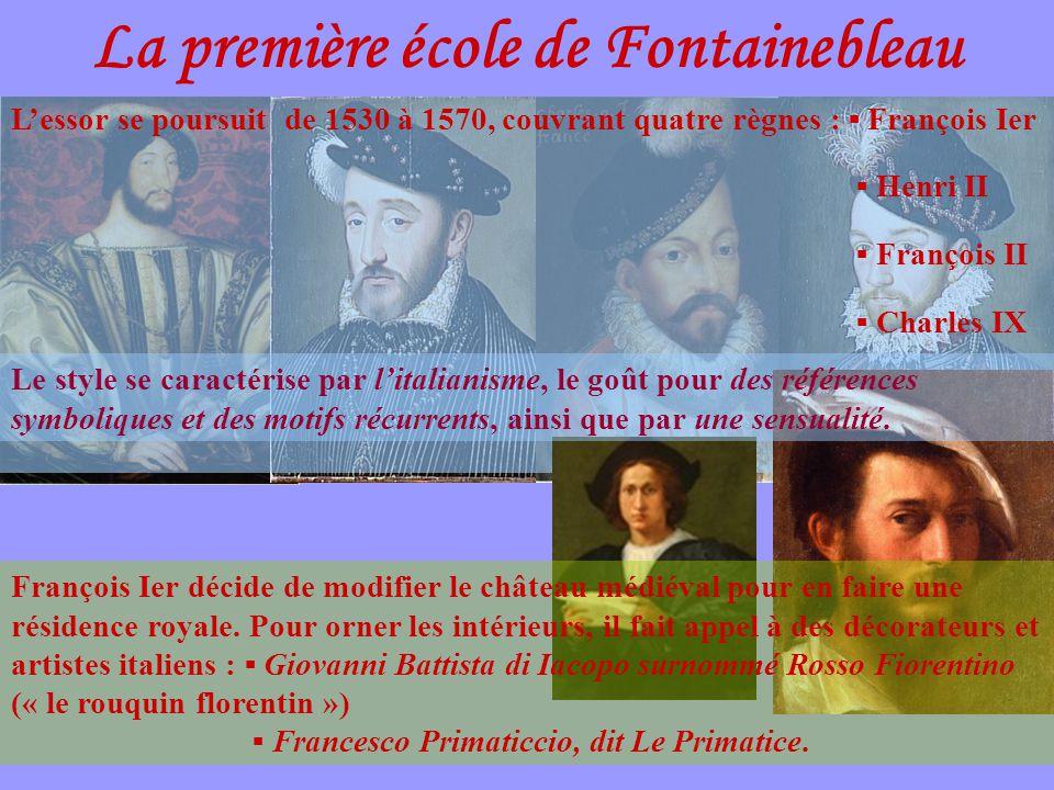 La première école de Fontainebleau L'essor se poursuit de 1530 à 1570, couvrant quatre règnes : ▪ François Ier ▪ Henri II ▪ François II ▪ Charles IX F