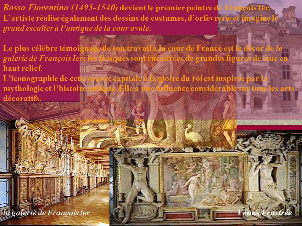 la galerie de François Ier Rosso Fiorentino (1495-1540) devient le premier peintre de François Ier. L'artiste réalise également des dessins de costume