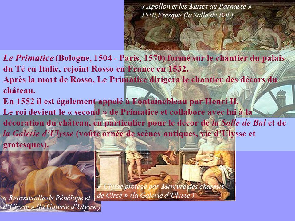 Le Primatice (Bologne, 1504 - Paris, 1570) formé sur le chantier du palais du Té en Italie, rejoint Rosso en France en 1532. Après la mort de Rosso, L