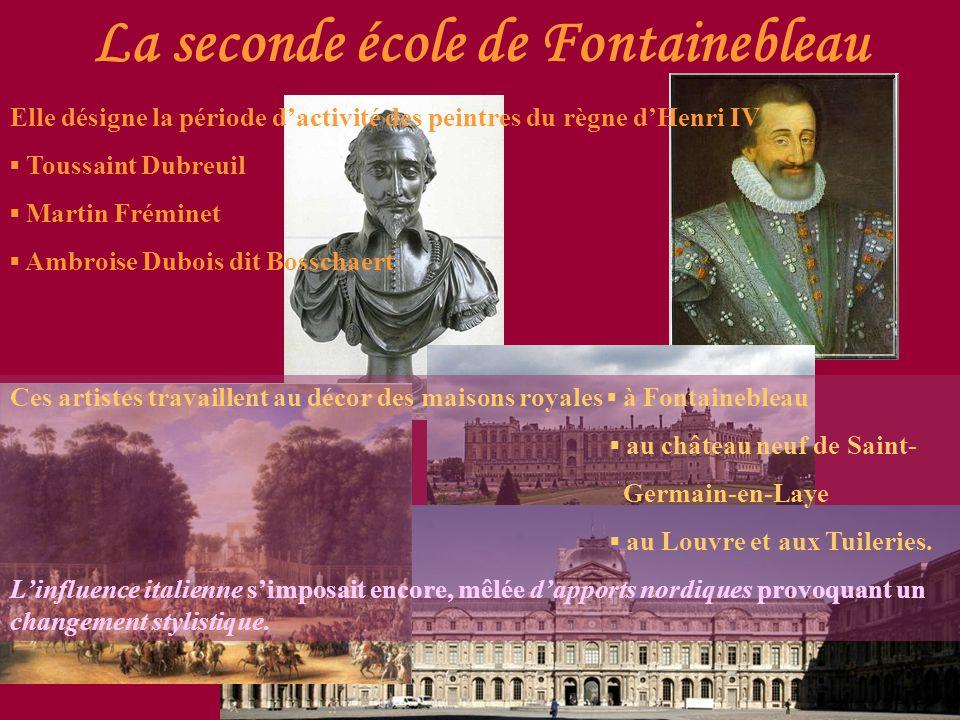 La seconde école de Fontainebleau Elle désigne la période d'activité des peintres du règne d'Henri IV : ▪ Toussaint Dubreuil ▪ Martin Fréminet ▪ Ambro