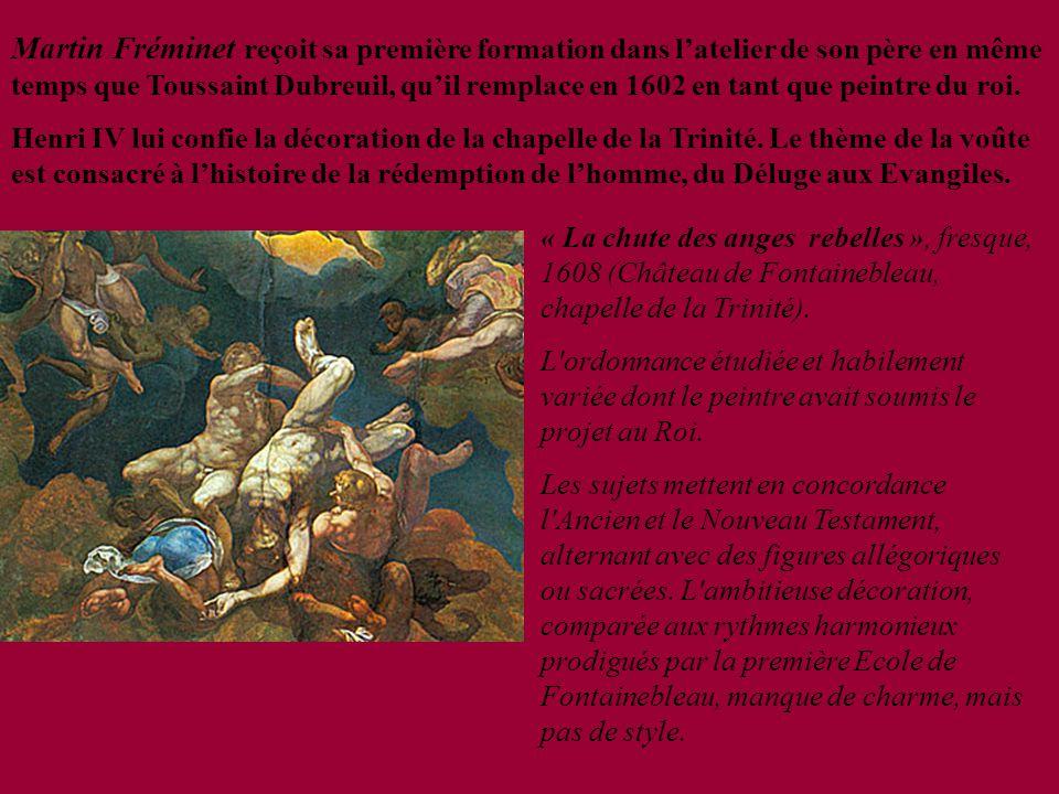 Martin Fréminet reçoit sa première formation dans l'atelier de son père en même temps que Toussaint Dubreuil, qu'il remplace en 1602 en tant que peint