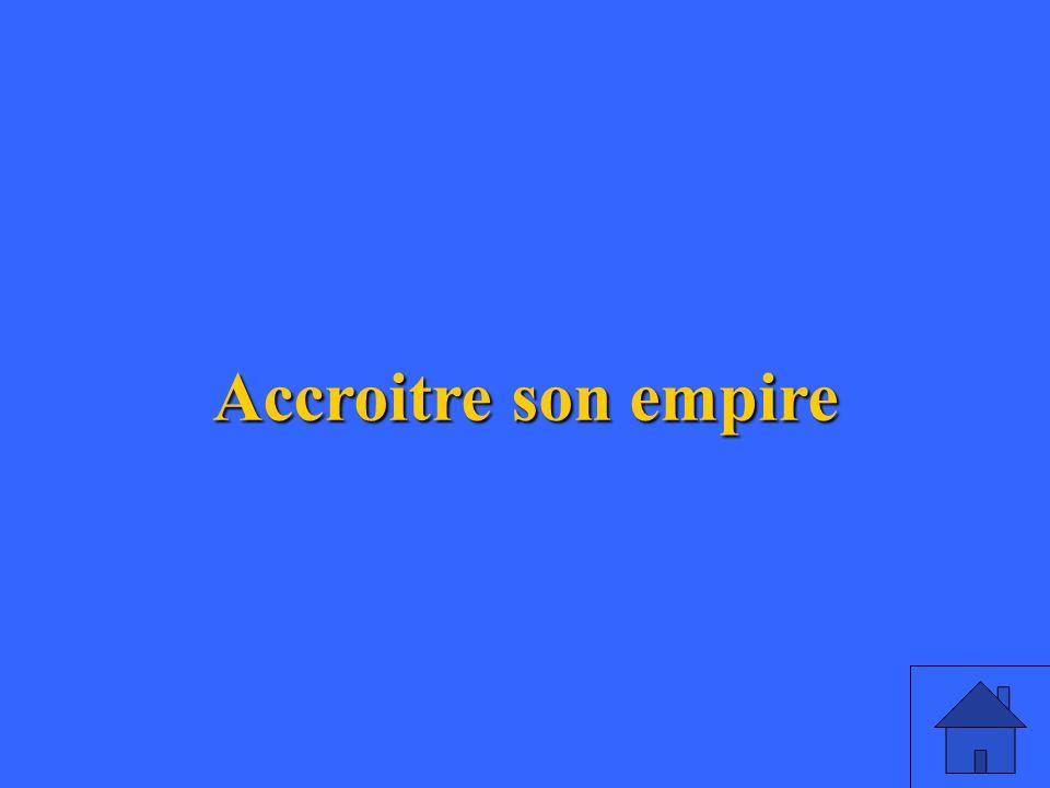 4 Accroitre son empire