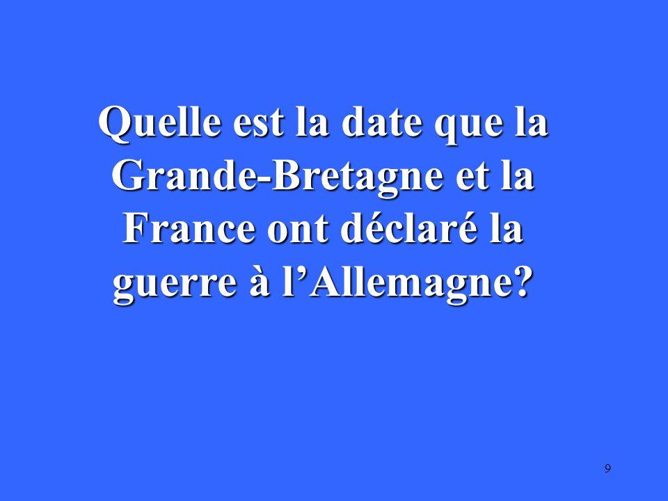 9 Quelle est la date que la Grande-Bretagne et la France ont déclaré la guerre à l'Allemagne?