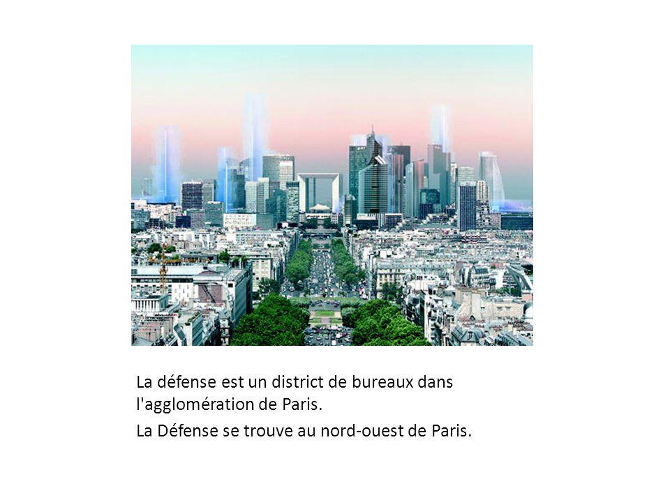 La défense est un district de bureaux dans l'agglomération de Paris. La Défense se trouve au nord-ouest de Paris.