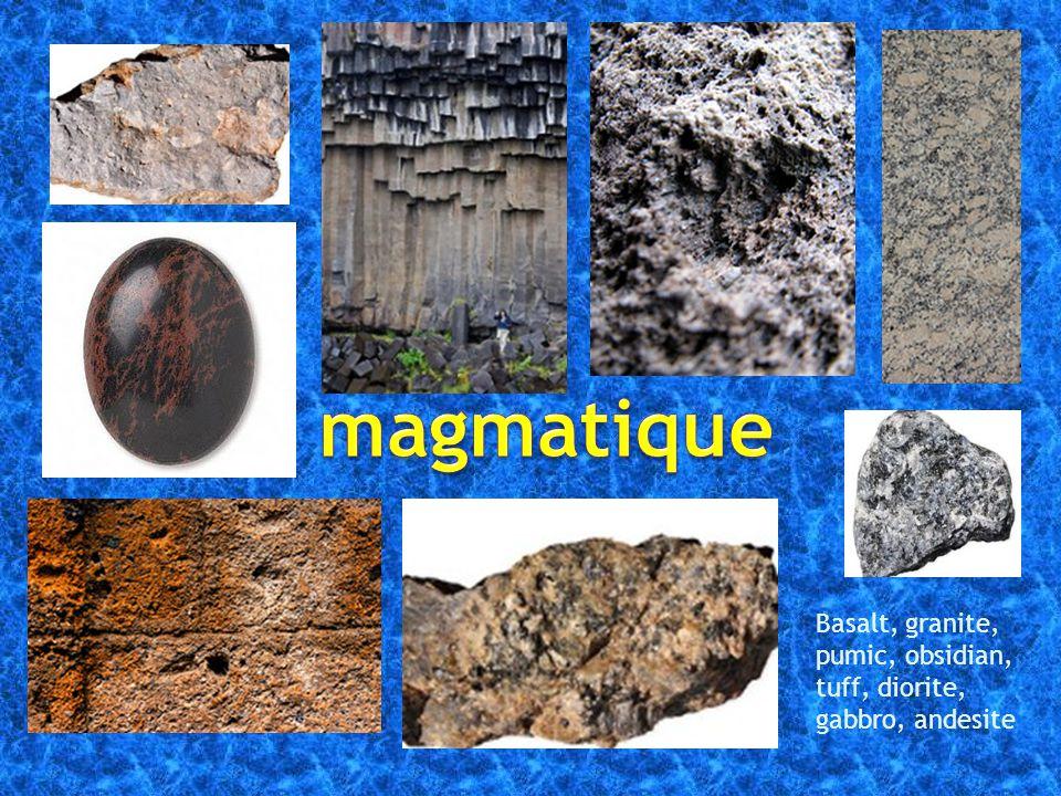 Basalt, granite, pumic, obsidian, tuff, diorite, gabbro, andesite