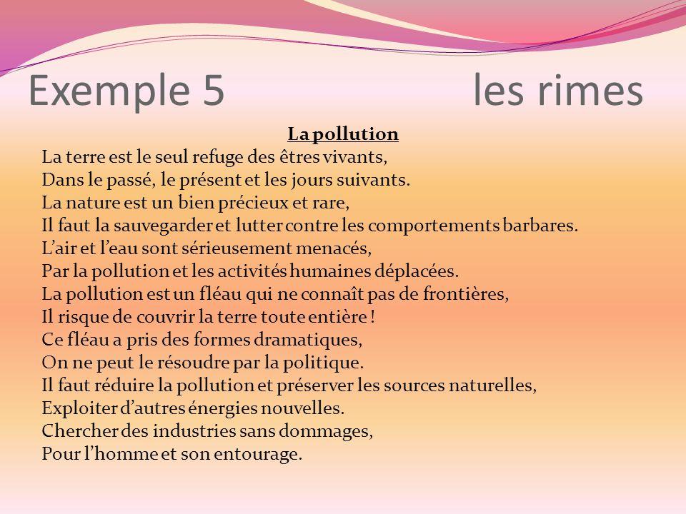 Exemple 5 les rimes La pollution La terre est le seul refuge des êtres vivants, Dans le passé, le présent et les jours suivants.