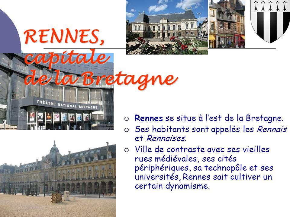 RENNES, capitale de la Bretagne  Rennes se situe à l'est de la Bretagne.  Ses habitants sont appelés les Rennais et Rennaises.  Ville de contraste