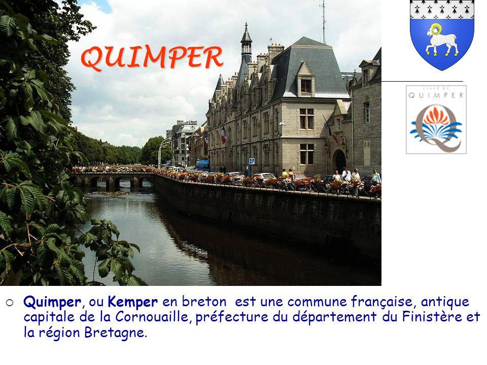 QUIMPER  Quimper, ou Kemper en breton est une commune française, antique capitale de la Cornouaille, préfecture du département du Finistère et la rég