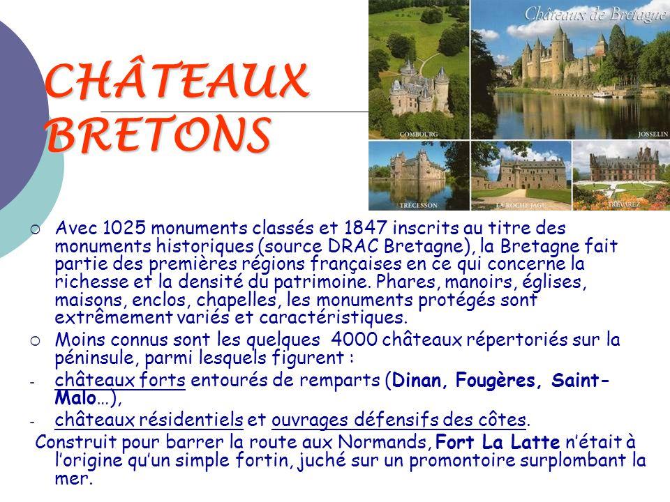 CHÂTEAUX BRETONS  Avec 1025 monuments classés et 1847 inscrits au titre des monuments historiques (source DRAC Bretagne), la Bretagne fait partie des
