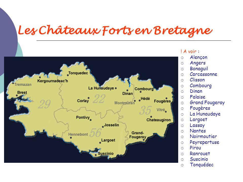 Les Châteaux Forts en Bretagne ! A voir :  Alençon  Angers  Bonaguil  Carcassonne  Clisson  Combourg  Dinan  Falaise  Grand Fougeray  Fougèr