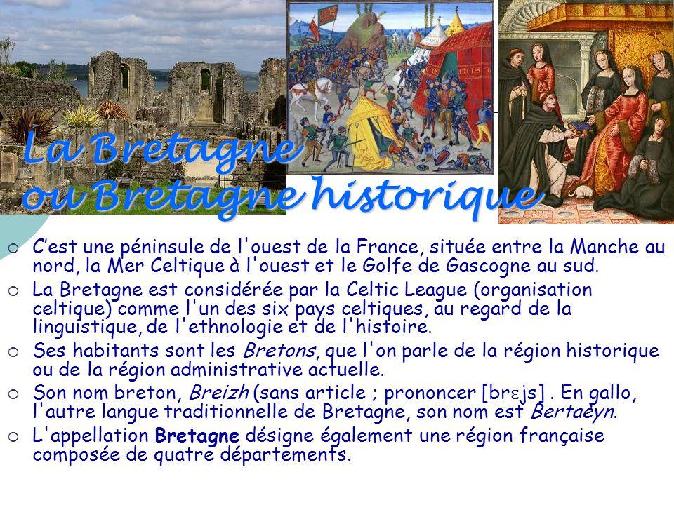 La Bretagne ou Bretagne historique  C'est une péninsule de l'ouest de la France, située entre la Manche au nord, la Mer Celtique à l'ouest et le Golf