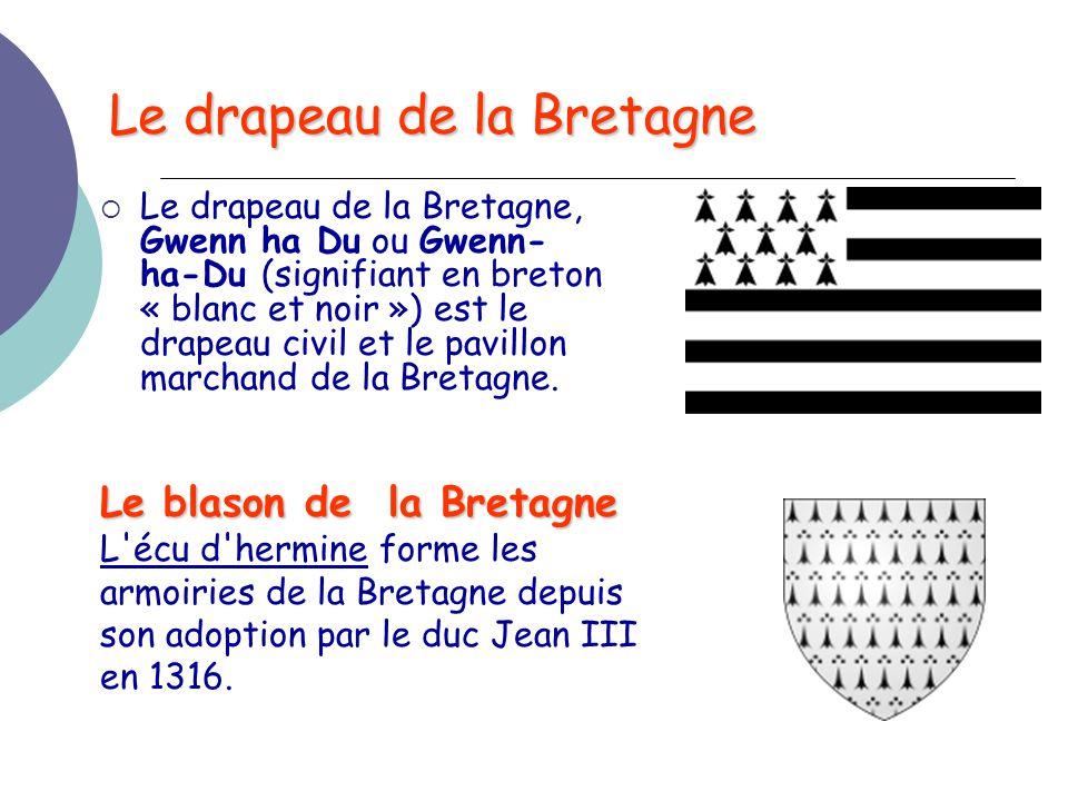 Le drapeau de la Bretagne  Le drapeau de la Bretagne, Gwenn ha Du ou Gwenn- ha-Du (signifiant en breton « blanc et noir ») est le drapeau civil et le