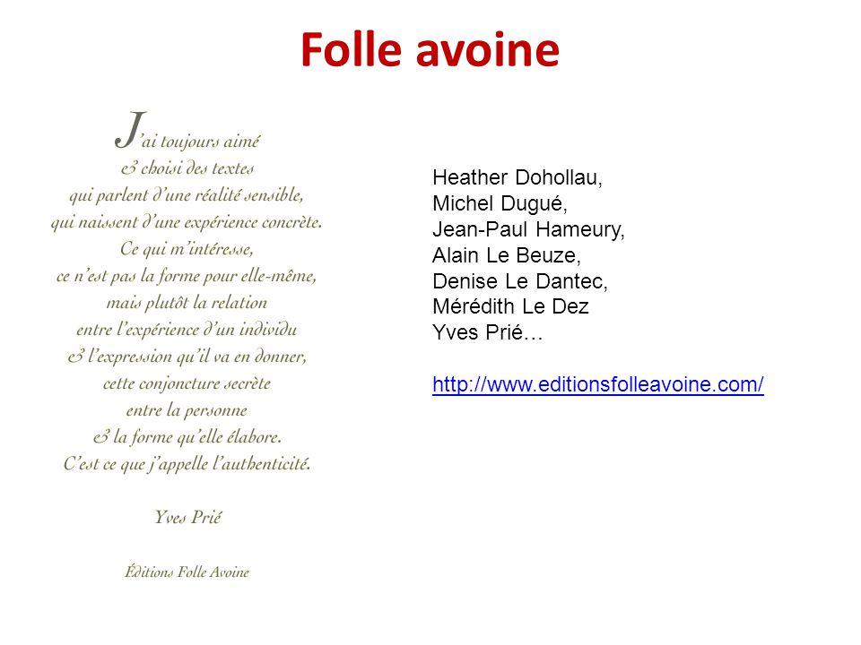 Folle avoine Heather Dohollau, Michel Dugué, Jean-Paul Hameury, Alain Le Beuze, Denise Le Dantec, Mérédith Le Dez Yves Prié… http://www.editionsfollea