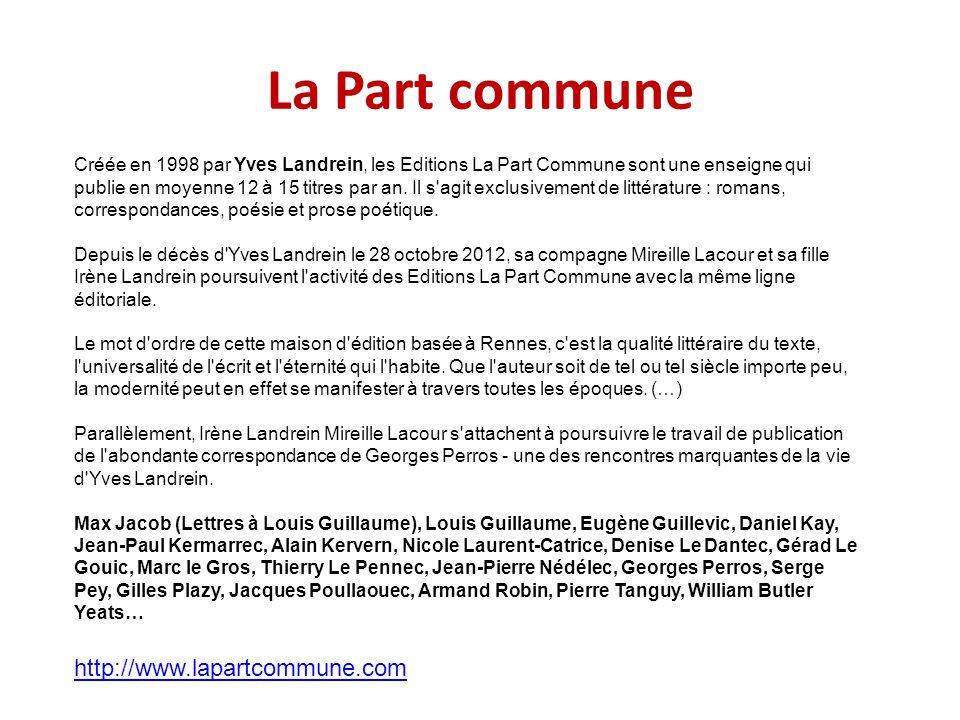 La Part commune Créée en 1998 par Yves Landrein, les Editions La Part Commune sont une enseigne qui publie en moyenne 12 à 15 titres par an. Il s'agit