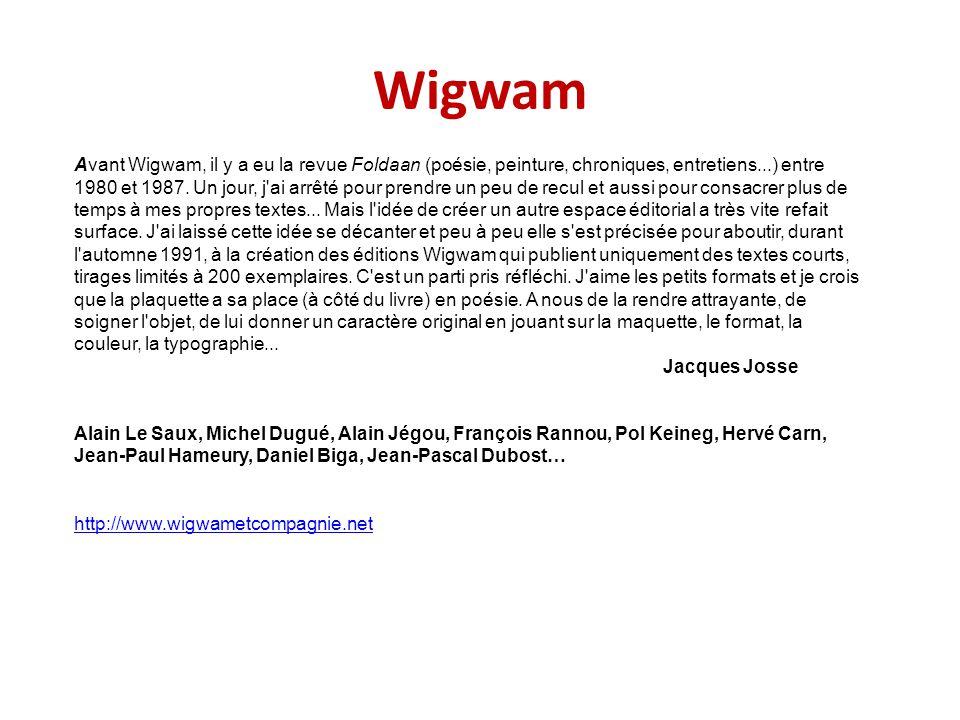Wigwam Avant Wigwam, il y a eu la revue Foldaan (poésie, peinture, chroniques, entretiens...) entre 1980 et 1987. Un jour, j'ai arrêté pour prendre un