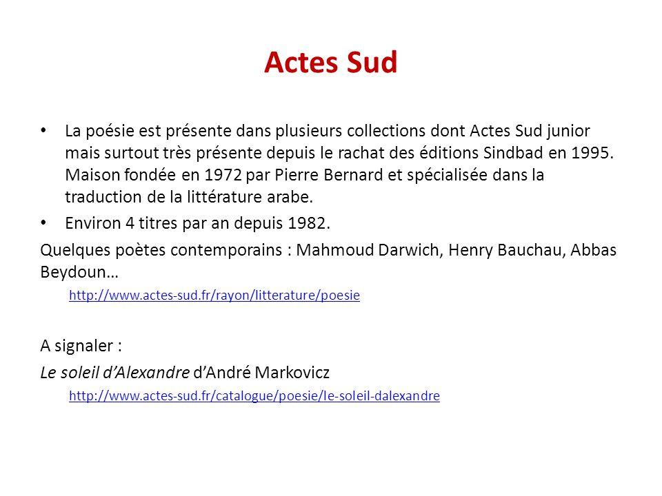 Actes Sud La poésie est présente dans plusieurs collections dont Actes Sud junior mais surtout très présente depuis le rachat des éditions Sindbad en