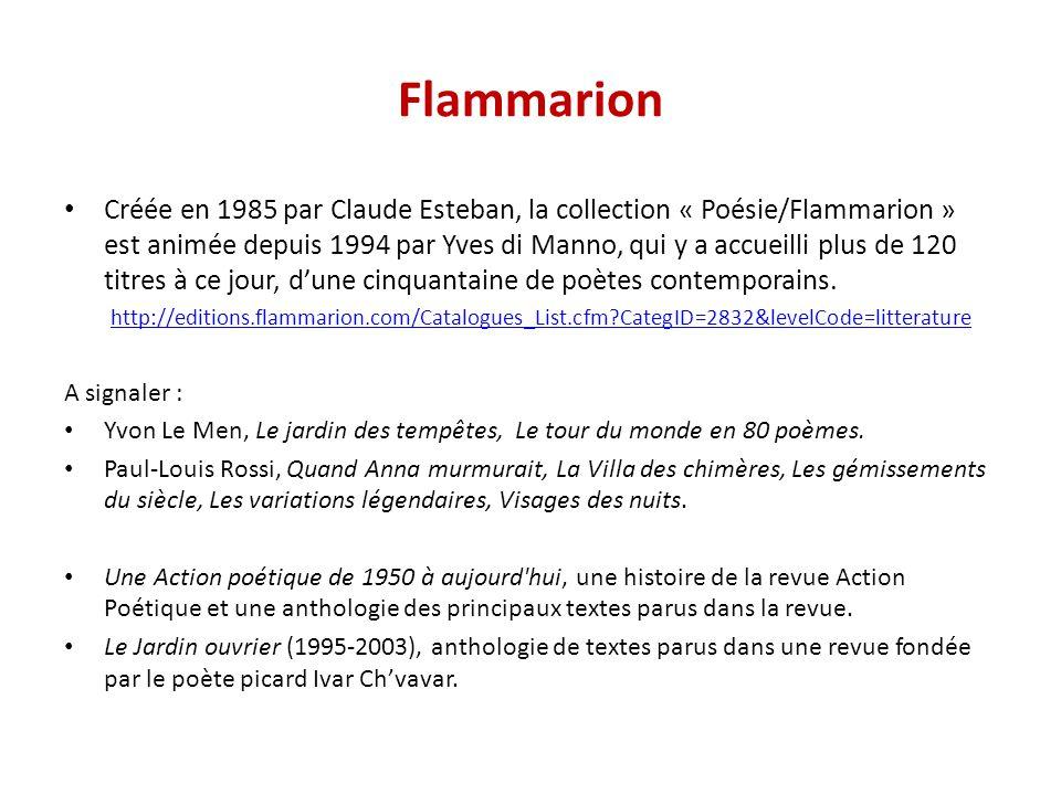 Flammarion Créée en 1985 par Claude Esteban, la collection « Poésie/Flammarion » est animée depuis 1994 par Yves di Manno, qui y a accueilli plus de 120 titres à ce jour, d'une cinquantaine de poètes contemporains.