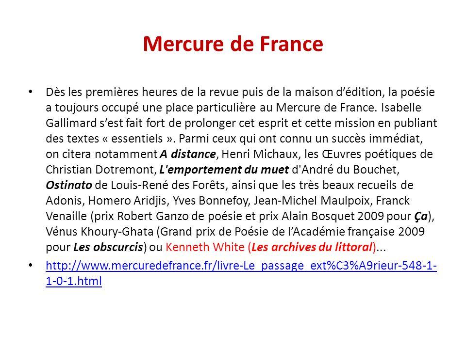 Mercure de France Dès les premières heures de la revue puis de la maison d'édition, la poésie a toujours occupé une place particulière au Mercure de France.