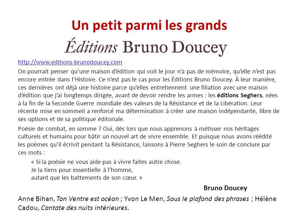 Un petit parmi les grands http://www.editions-brunodoucey.com On pourrait penser qu'une maison d'édition qui voit le jour n'a pas de mémoire, qu'elle