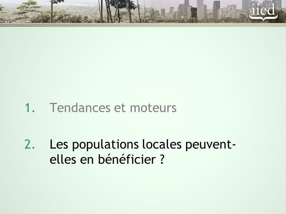 1.Tendances et moteurs 2.Les populations locales peuvent- elles en bénéficier ?