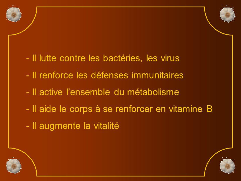 - ll réduit le taux de cholestérol - Il favorise la ciculation du sang - Il prévient la calcification des vaisseaux - Il évite l'artériosclérose - Il régularise la tension artérielle