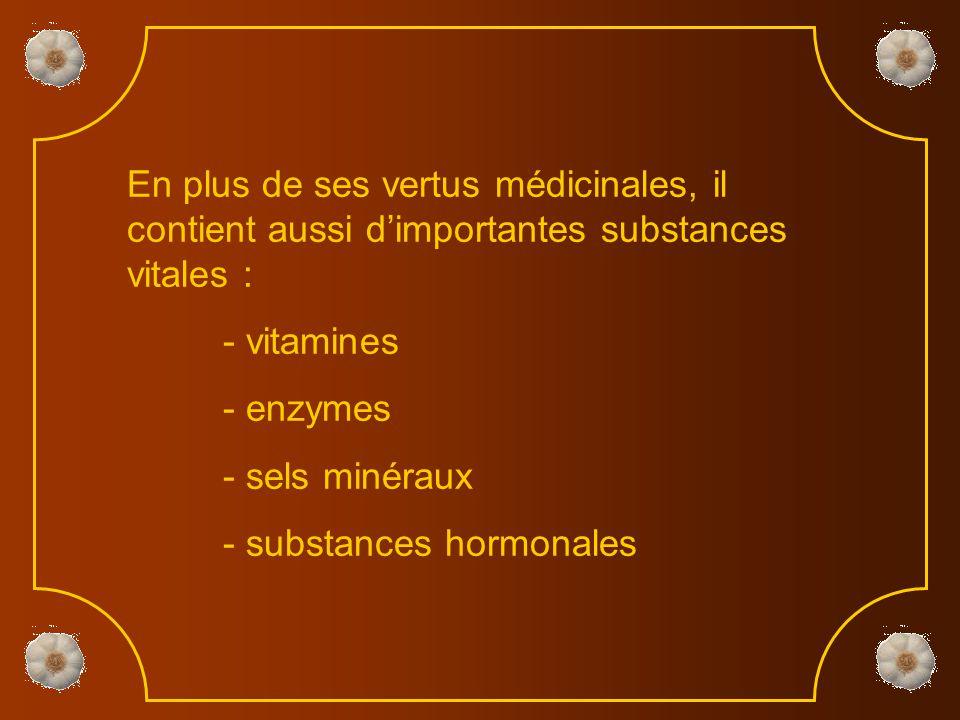 En plus de ses vertus médicinales, il contient aussi d'importantes substances vitales : - vitamines - enzymes - sels minéraux - substances hormonales