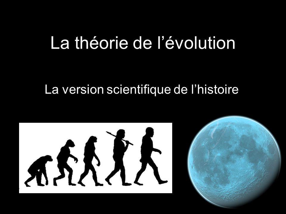 La théorie de l'évolution La version scientifique de l'histoire