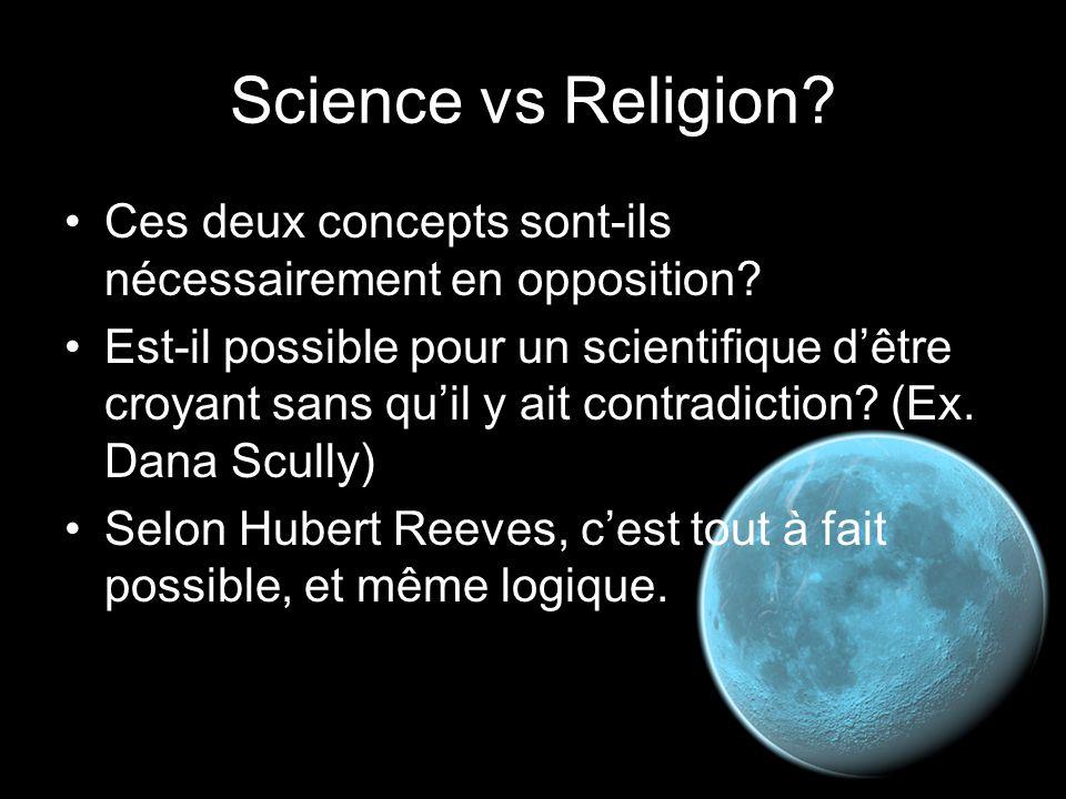 Science vs Religion? Ces deux concepts sont-ils nécessairement en opposition? Est-il possible pour un scientifique d'être croyant sans qu'il y ait con