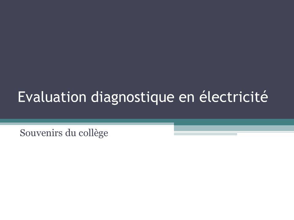 Evaluation diagnostique en électricité Souvenirs du collège