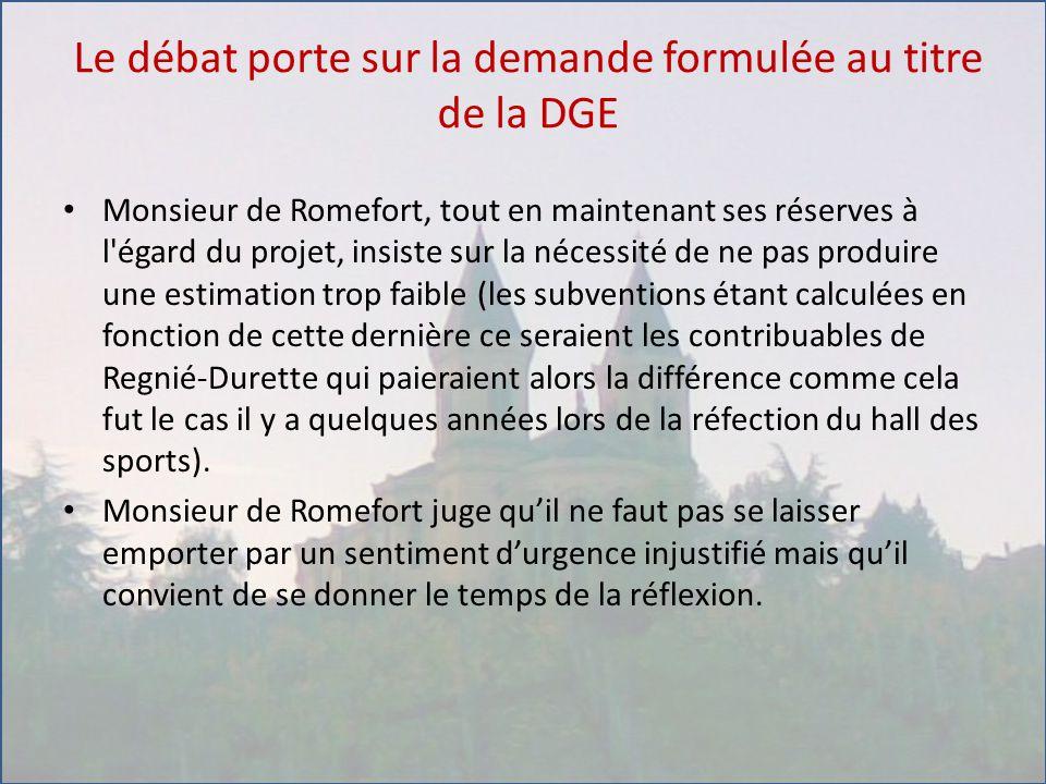 Le débat porte sur la demande formulée au titre de la DGE Monsieur de Romefort, tout en maintenant ses réserves à l'égard du projet, insiste sur la né