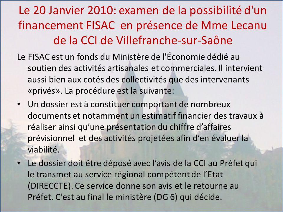 Le 20 Janvier 2010: examen de la possibilité d un financement FISAC en présence de Mme Lecanu de la CCI de Villefranche-sur-Saône Le FISAC est un fonds du Ministère de l Économie dédié au soutien des activités artisanales et commerciales.