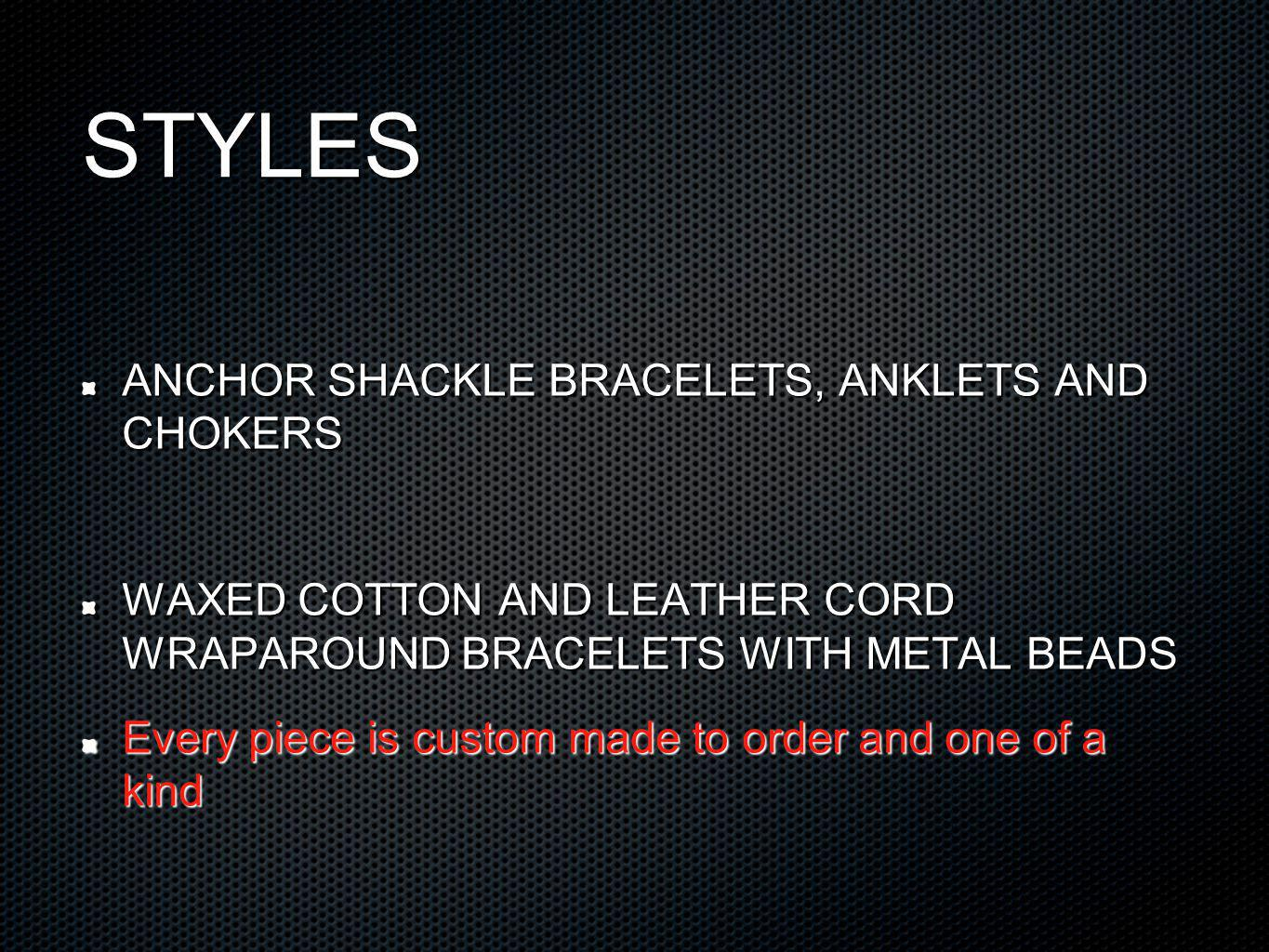 STYLES ANCHOR SHACKLE BRACELETS, ANKLETS AND CHOKERS WAXED COTTON AND LEATHER CORD WRAPAROUND BRACELETS WITH METAL BEADS Every piece is custom made to