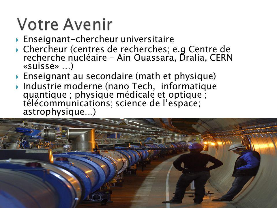  Enseignant-chercheur universitaire  Chercheur (centres de recherches; e.g Centre de recherche nucléaire – Ain Ouassara, Dralia, CERN «suisse» …) 