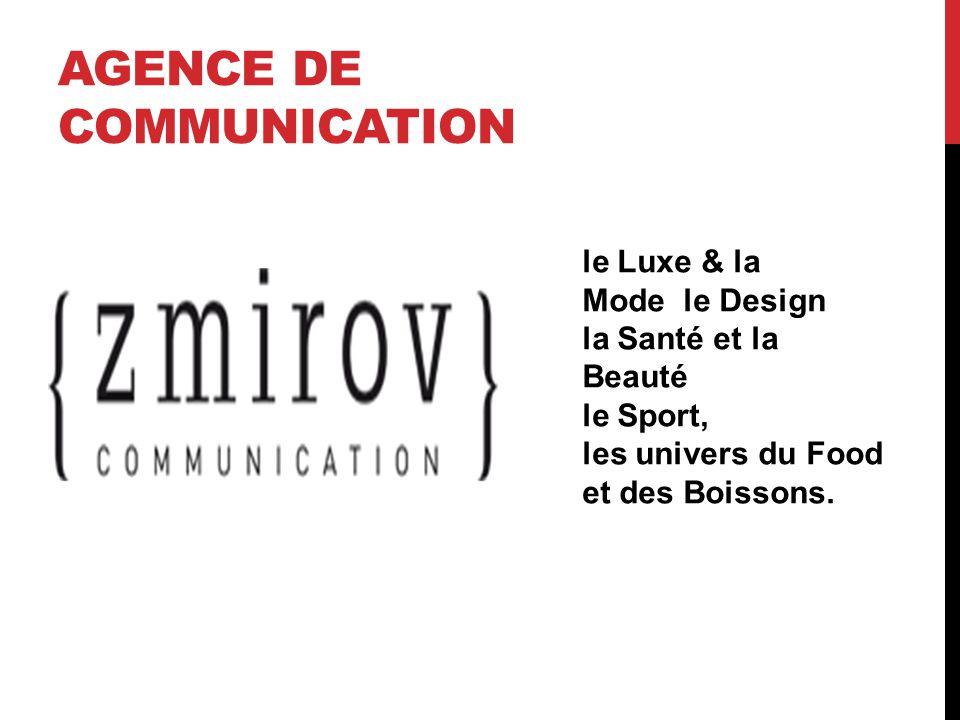 AGENCE DE COMMUNICATION le Luxe & la Mode le Design la Santé et la Beauté le Sport, les univers du Food et des Boissons.