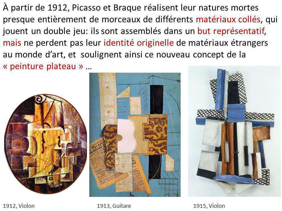 1912, Violon1913, Guitare À partir de 1912, Picasso et Braque réalisent leur natures mortes presque entièrement de morceaux de différents matériaux co