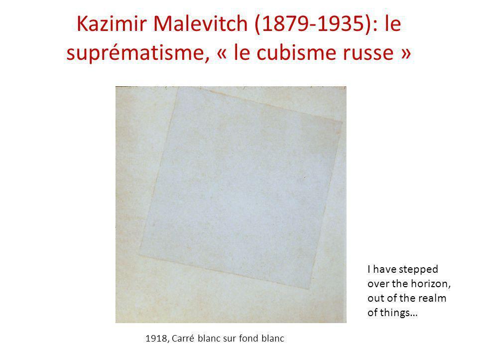 Kazimir Malevitch (1879-1935): le suprématisme, « le cubisme russe » 1918, Carré blanc sur fond blanc I have stepped over the horizon, out of the real