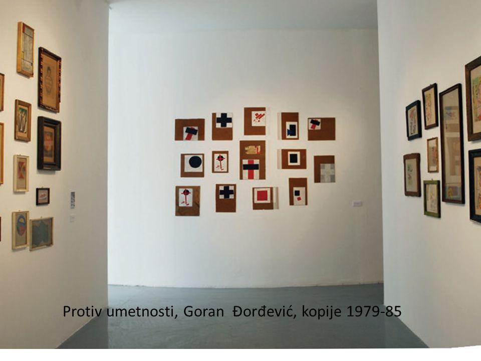 Protiv umetnosti, Goran Đor đ ević, kopije 1979-85