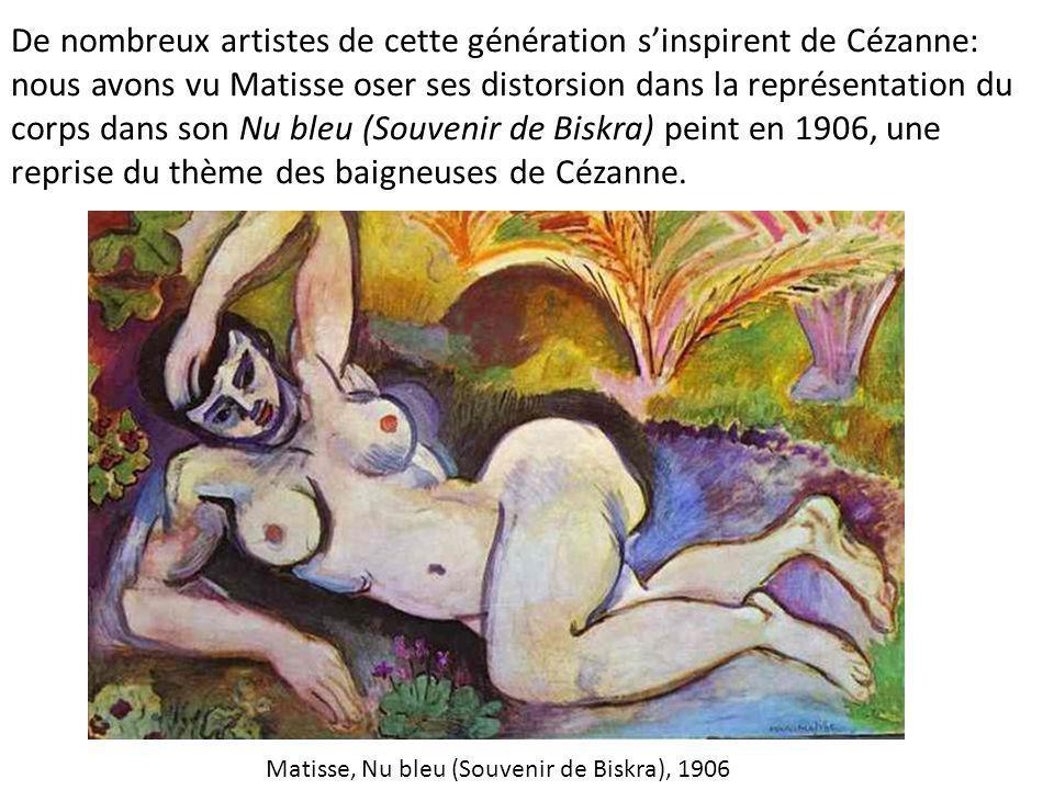 De nombreux artistes de cette génération s'inspirent de Cézanne: nous avons vu Matisse oser ses distorsion dans la représentation du corps dans son Nu