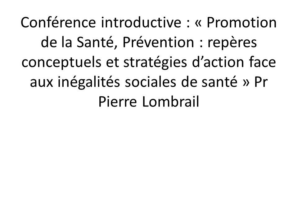 Conférence introductive : « Promotion de la Santé, Prévention : repères conceptuels et stratégies d'action face aux inégalités sociales de santé » Pr Pierre Lombrail