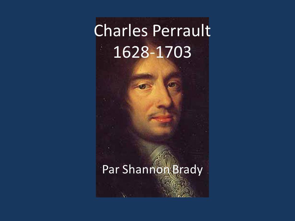 Charles Perrault 1628-1703 Par Shannon Brady