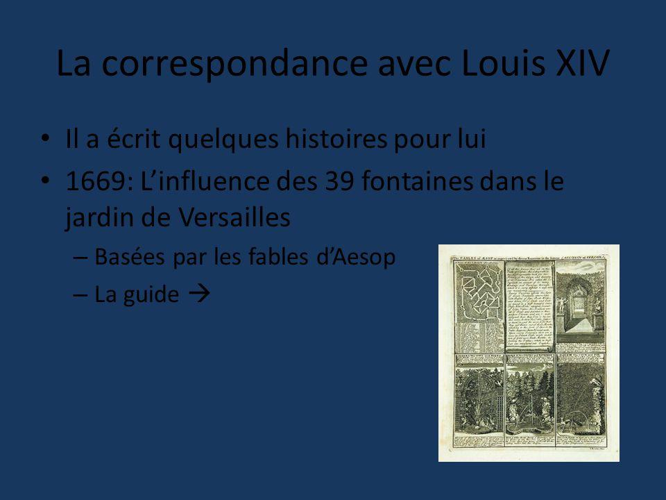 La correspondance avec Louis XIV Il a écrit quelques histoires pour lui 1669: L'influence des 39 fontaines dans le jardin de Versailles – Basées par les fables d'Aesop – La guide 